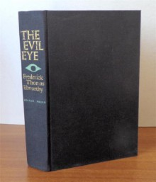 The evil eye;: The origins and practices of superstition - Frederick Thomas Elworthy