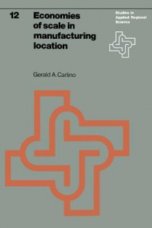 Economics of Scale in Manufacturing Location: Theory and Measurement - Gerald A. Carlino