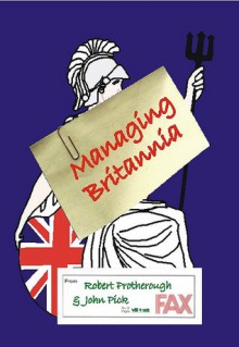 Managing Britannia: Culture And Management In Modern Britain - Robert Protherough, Chris Parry