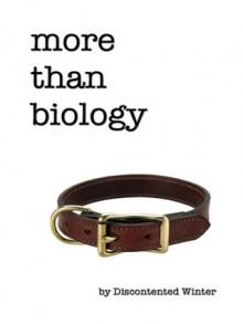 More Than Biology - DiscontentedWinter