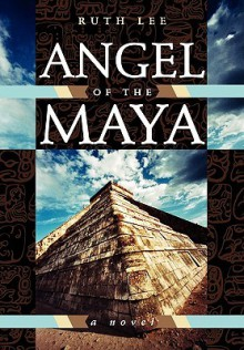 Angel of the Maya - Ruth Lee