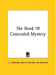 The Book of Concealed Mystery - S. Liddell MacGregor Mathers, Christian Knorr von Rosenroth
