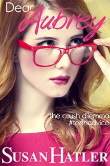 The Crush Dilemma (Dear Aubrey Book 1) - Susan Hatler