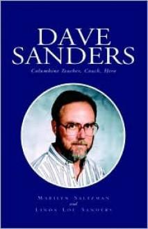 Dave Sanders: Columbine Teacher, Coach, Hero - Marilyn Saltzman, Linda Lou Sanders, Marilyn Salzman Sanders