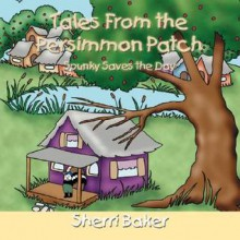 Tales from the Persimmon Patch: Spunky Saves the Day - Sherri Baker