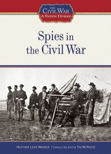 Spies in the Civil War - Heather Lehr Wagner