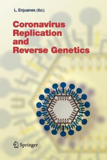 Coronavirus Replication and Reverse Genetics (Current Topics in Microbiology and Immunology) - Luis Enjuanes