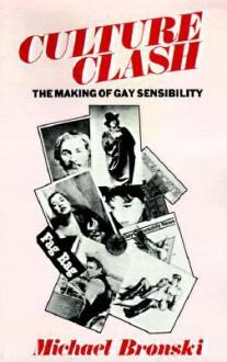 Culture Clash: The Making of Gay Sensibility - Michael Bronski