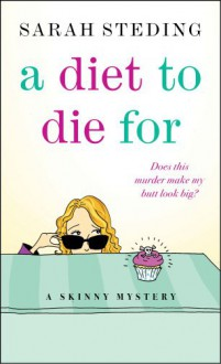 A Diet to Die For: A Skinny Mystery - Sarah Steding