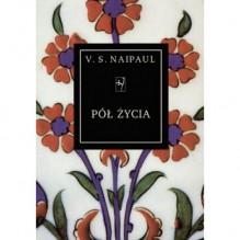 Pół życia - V.S. Naipaul