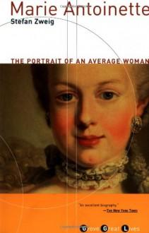 Marie Antoinette: The Portrait of an Average Woman - Stefan Zweig, Eden Paul, Cedar Paul