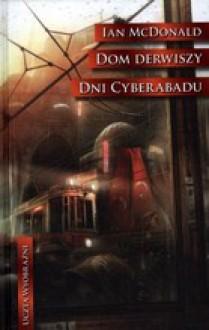Dom derwiszy. Dni Cyberabadu - Ian McDonald, Wojciech Próchniewicz