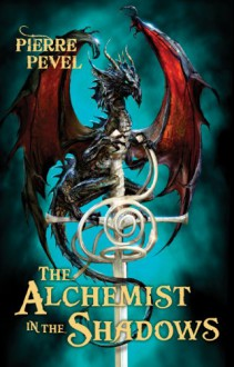 The Alchemist in the Shadows - Pierre Pevel