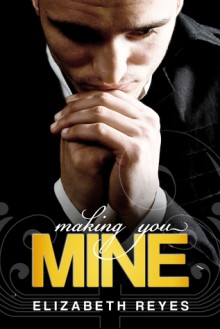 Making You Mine (The Moreno Brothers, #5) - Elizabeth Reyes