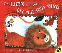 The Lion and the Little Red Bird - Elisa Kleven