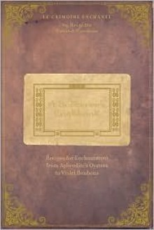 A Sorcerer's Cookbook: Recipes for Enchantment From Aphrodite's Oysters to Violet Bonbons - Brigitte Bulard-Cordeau