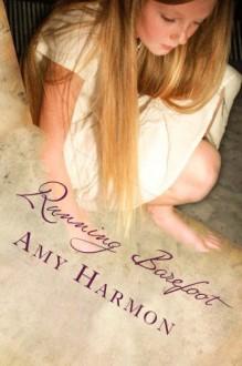 Running Barefoot - Amy Harmon