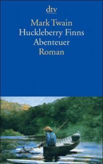 Huckleberry Finns Abenteuer: Roman - Mark Twain