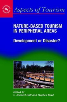 Nature-Based Tourism in Peripheral Areas: Development or Disaster? - C Michael Hall Prof, Stephen Boyd
