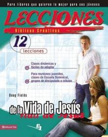 Lecciones Biblicas Creativas: de La Vida de Jesus - Doug Fields