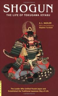 Shogun: The Life of Tokugawa Ieyasu - Stephen Turnbull, A.L. Sadler