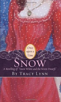 "Snow: A Retelling of ""Snow White and the Seven Dwarfs"" (Once Upon a Time) - Tracy Lynn"
