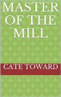 Master of the Mill - Cate Toward