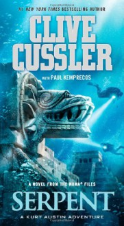 Serpent: A Novel from the NUMA Files - Clive Cussler, Paul Kemprecos