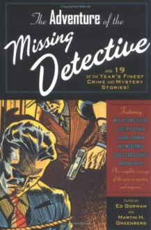 The Adventure of the Missing Detective and 19 of the Year's Finest Crime and Mystery Stories - Jeffery Deaver, Joyce Carol Oates, Ed Gorman, Barry N. Malzberg, Robert Barnard, Max Allan Collins, Edward D. Hoch, Robert S. Levinson, Jon L. Breen, Maxim Jakubowski, Laura Lippman, Matthew V. Clemens, David White, Francis M. Nevins, Lillian Stewart Carl, Gary Lovisi, D