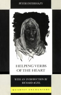 Helping Verbs Of The Heart (Quartet Encounters) - Péter Esterházy, Michael Henry Heim