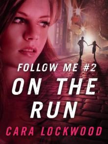 Follow Me #2: On the Run - Cara Lockwood