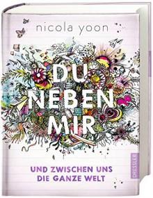 Du neben mir und zwischen uns die ganze Welt: Band 1 - Nicola Yoon