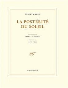 La Postérité du soleil - Albert Camus, René Char, Henriette Grindat