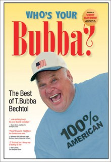 Who's Your Bubba?: The Best of T. Bubba Bechtol - T. Bubba Bechtol