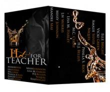 Hot for Teacher - Missy Johnson, Amalie Silver, Vicki Green, Mandee Mae, Liv Morris, M.C. Cerny, Phalla S. Rios, Niquel, Elle Bright, Nicole Blanchard