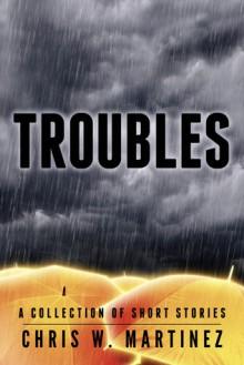 Troubles - Chris W. Martinez