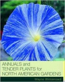 Annuals and Tender Plants for North American Gardens - Wayne Winterrowd