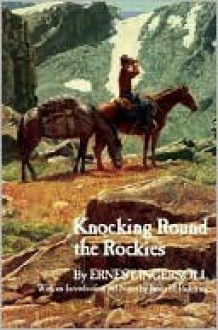Knocking Round the Rockies - Ernest Ingersoll, James Pickering
