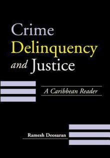 Crime, Delinquency and Justice: A Caribbean Reader - Ramesh Deosaran
