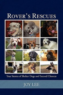 Rover's Rescues: True Stories of Shelter Dogs and Second Chances - Joy Lee
