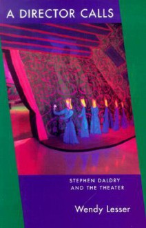 A Director Calls: Stephen Daldry and the Theater - Wendy Lesser