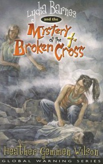 Lydia Barnes and the Mystery of the Broken Cross - Heather Gemmen Wilson