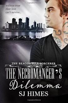 The Necromancer's Dilemma - S.J. Himes