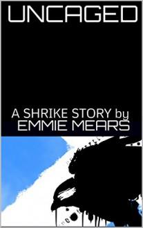 Uncaged: Shrike 1.5 - Emmie Mears
