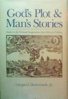 God's Plot and Man's Stories: Studies in the Fictional Imagination from Milton to Fielding - Leopold Damrosch