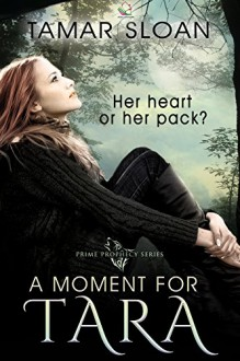 A Moment for Tara: Her heart or her pack? (Prime Prophecy Series) - Tamar Sloan