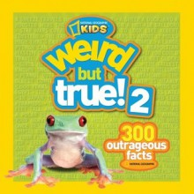 Weird but True! 2: 300 Outrageous Facts - National Geographic Kids, Jonathan Halling