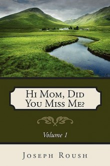 Hi Mom, Did You Miss Me? - Joseph Roush