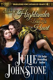 When a Highlander Loses His Heart (Highlander Vows: Entangled Hearts Book 4) - Julie Johnstone