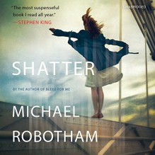Shatter: Joseph O'Loughlin, Book 3 - Seán Barrett, Michael Robotham